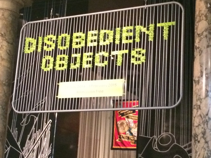 But first, Disobedient Objects exhibition